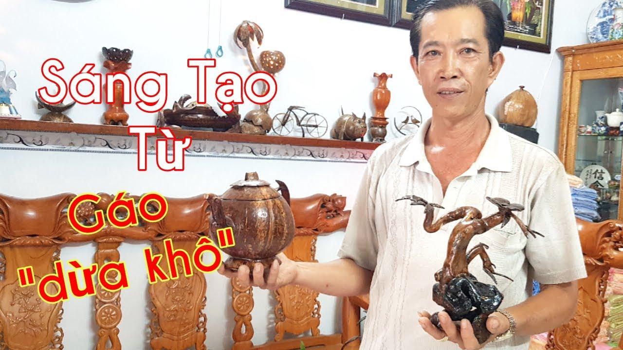 Nghệ Nhân thổi hồn nghệ thuật từ Gáo Dừa Khô   ĐỨC AN GIANG   Tại Xã An Hòa - Châu Thành - An Giang