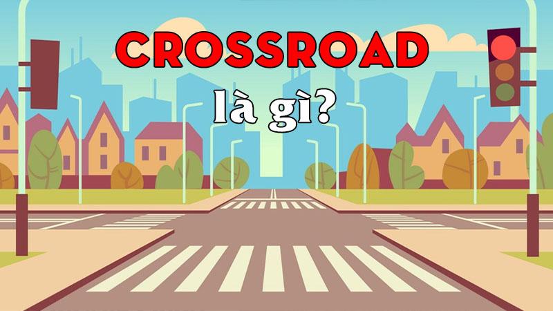 crossroad-la-gi-nghia-cua-tu-crossroad-trong-tieng-viet