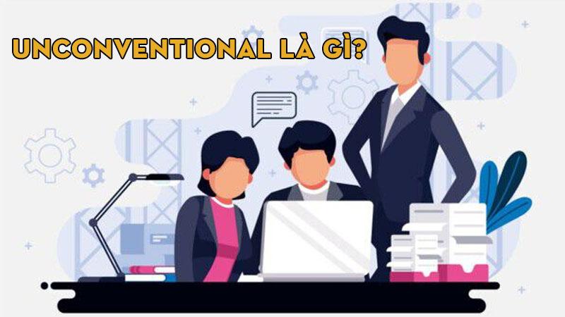 unconventional-la-gi-tu-dong-nghia-va-trai-nghia-cua-unconventional