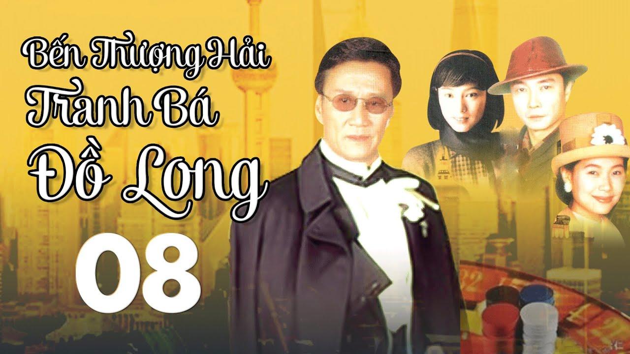 Bến Thượng Hải Tranh Bá Đồ Long - Tập 08 | Phim Hành Động Xã Hội Đen Hay 2021