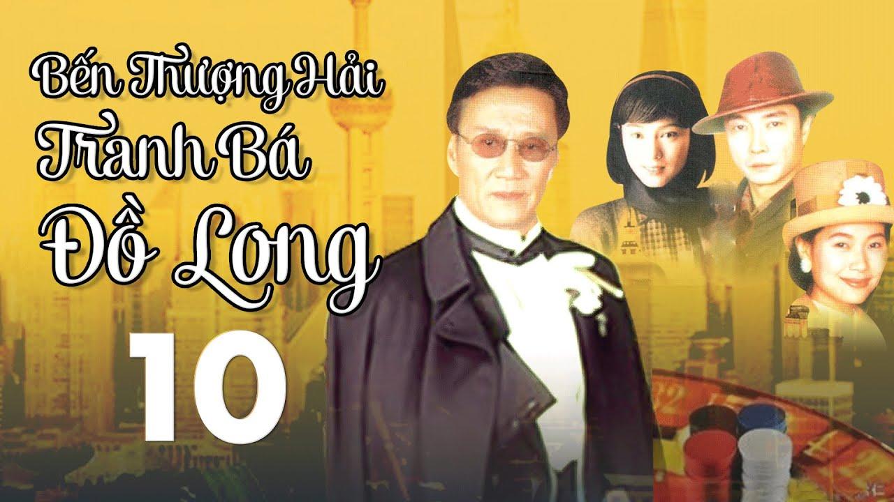 Bến Thượng Hải Tranh Bá Đồ Long - Tập 10 | Phim Hành Động Xã Hội Đen Hay 2021