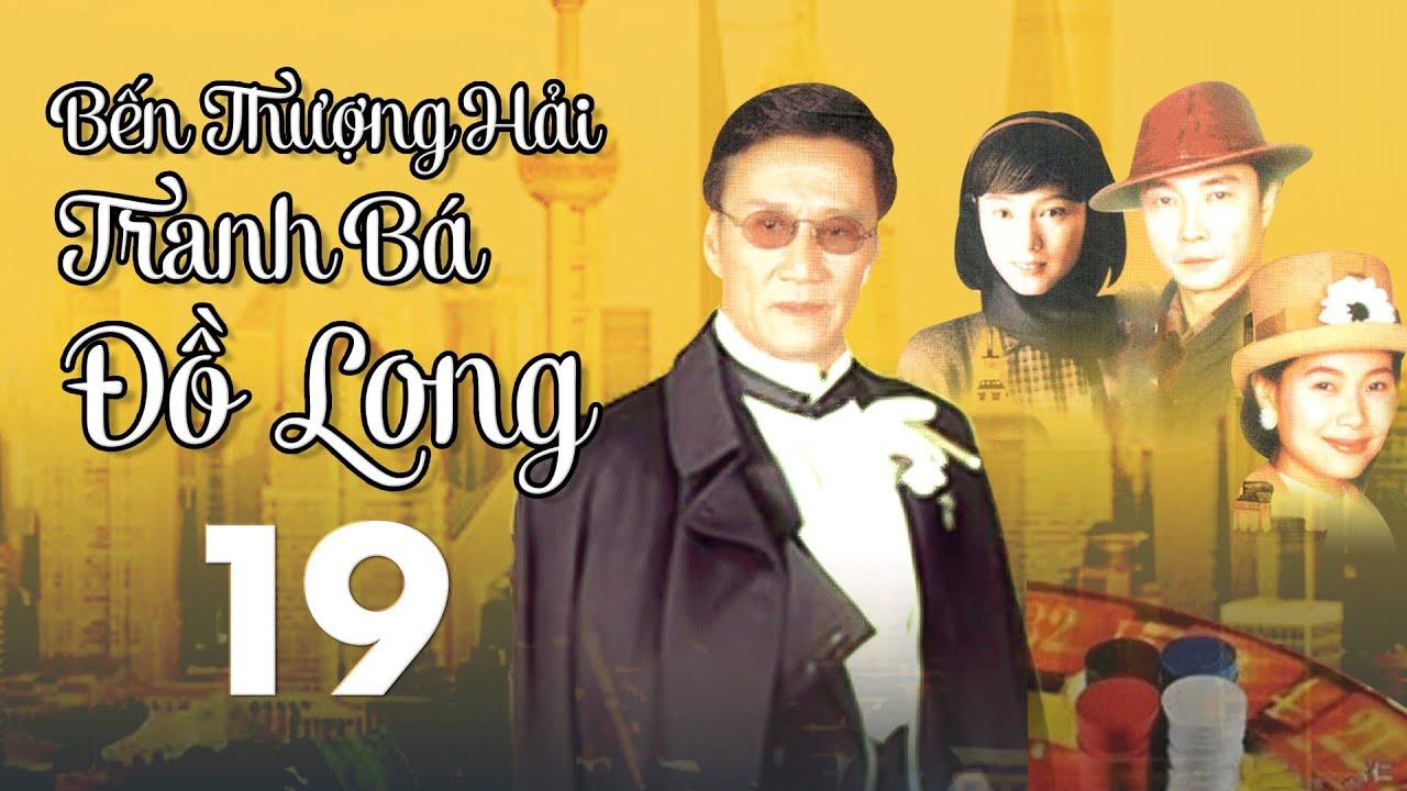 Bến Thượng Hải Tranh Bá Đồ Long - Tập 19 | Phim Hành Động Xã Hội Đen Hay 2021