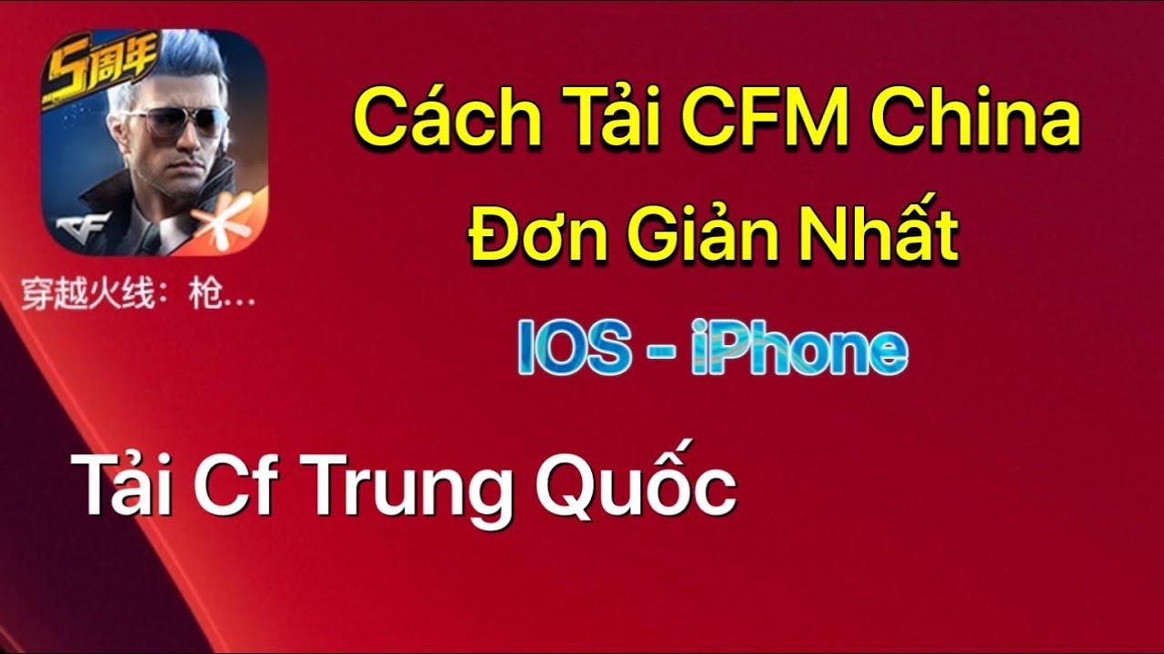 Cách tải cf mobile Trung Quốc ios iPhone - Cách tải cfm China ios