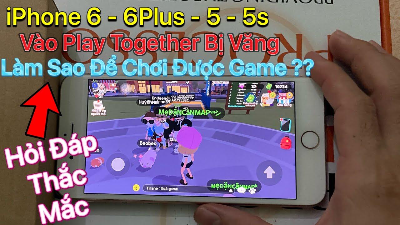 iPhone 6 chơi Play Together bị văng - Làm Sao Để Chơi Được Play Together ??
